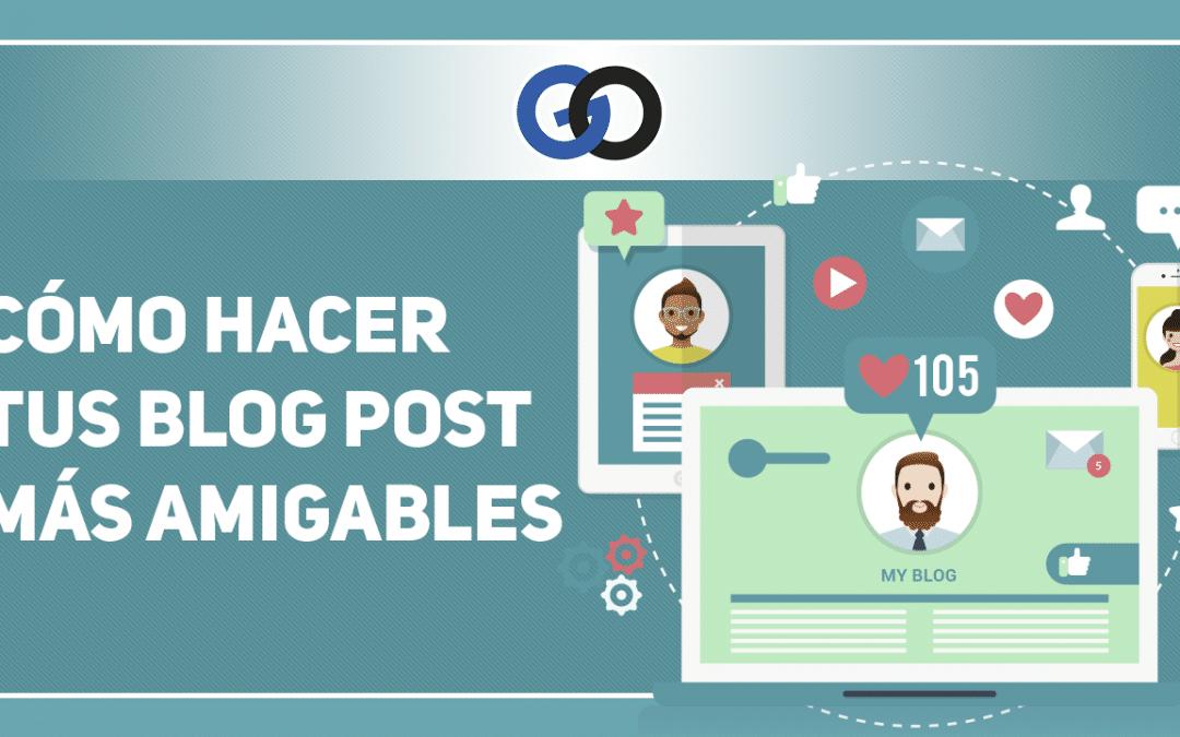 Cómo hacer tus blog post más amigables
